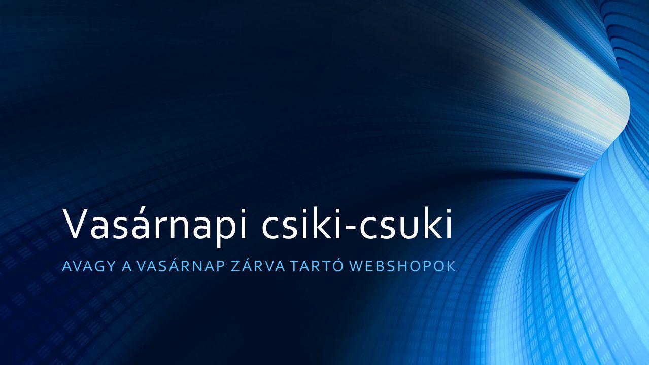 Vasárnapi csiki-csuki AVAGY A VASÁRNAP ZÁRVA TARTÓ WEBSHOPOK