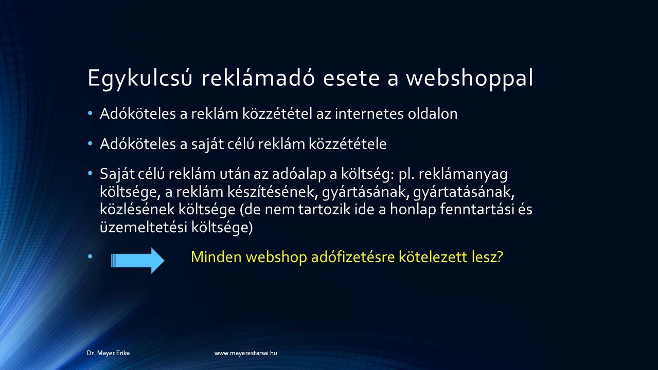 Egykulcsú reklámadó esete a webshoppal Adóköteles a reklám közzététel az internetes oldalon Adóköteles a saját célú reklám közzététele Saját célú reklám után az adóalap a költség: pl.