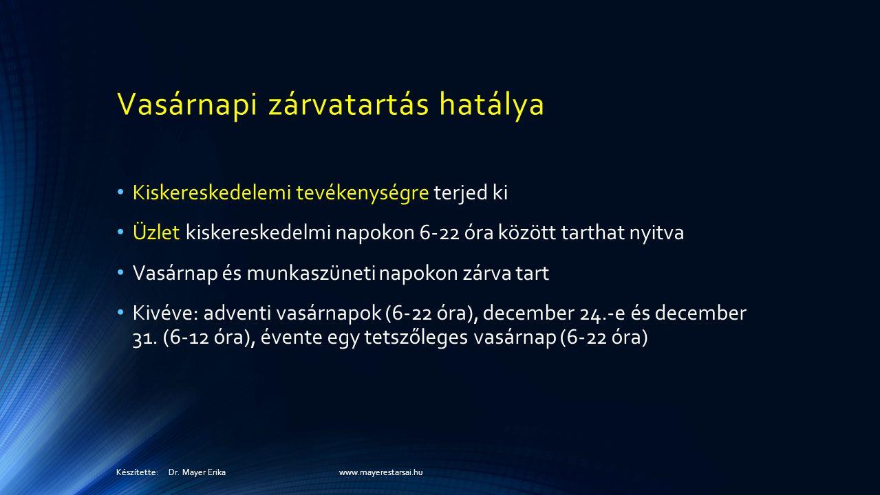 Vasárnapi zárvatartás hatálya Kiskereskedelemi tevékenységre terjed ki Üzlet kiskereskedelmi napokon 6-22 óra között tarthat nyitva Vasárnap és munkaszüneti napokon zárva tart Kivéve: adventi vasárnapok (6-22 óra), december 24.-e és december 31.