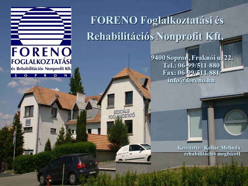 FORENO Foglalkoztatási és Rehabilitációs Nonprofit Kft. 9400 Sopron, Fraknói u. 22. 9400 Sopron, Fraknói u. 22. Tel.: 06-99/511-880 Fax: 06-99/511-881