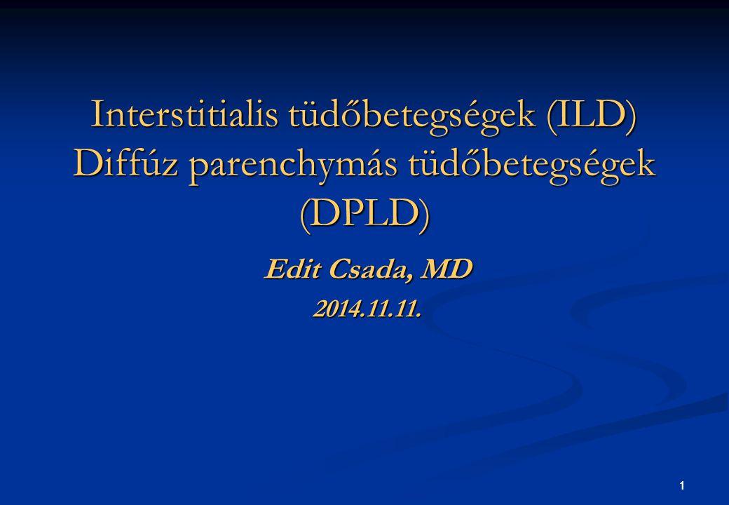 2 a tüdő kötőszövetes vázának eltérő típusú és fokú, nem fertőzéses eredetű diffúz gyulladása az alveolocapillaris egység pusztulásával járó kórképek, következményes fibrózissal és pulmonalis hypertoniával prevalencia: 7-20/100 000 (USA, New Mexico:IPF 67-81/100 ezer; UK: ILD 1/3-4 ezer)