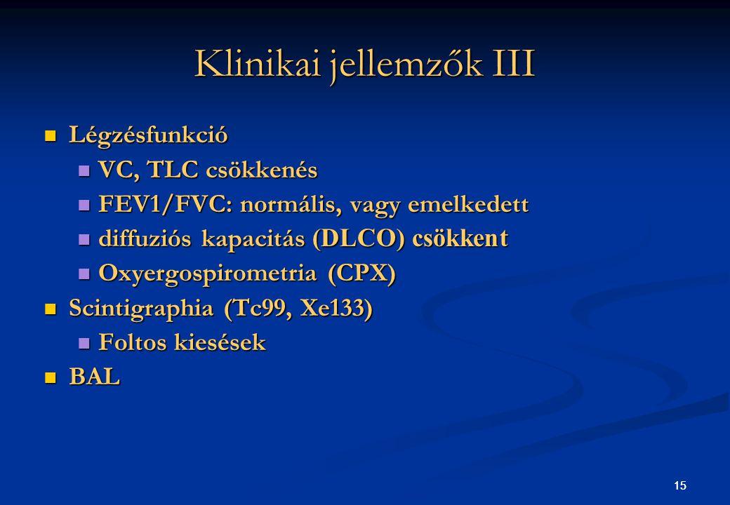 15 Klinikai jellemzők III Légzésfunkció Légzésfunkció VC, TLC csökkenés VC, TLC csökkenés FEV1/FVC: normális, vagy emelkedett FEV1/FVC: normális, vagy