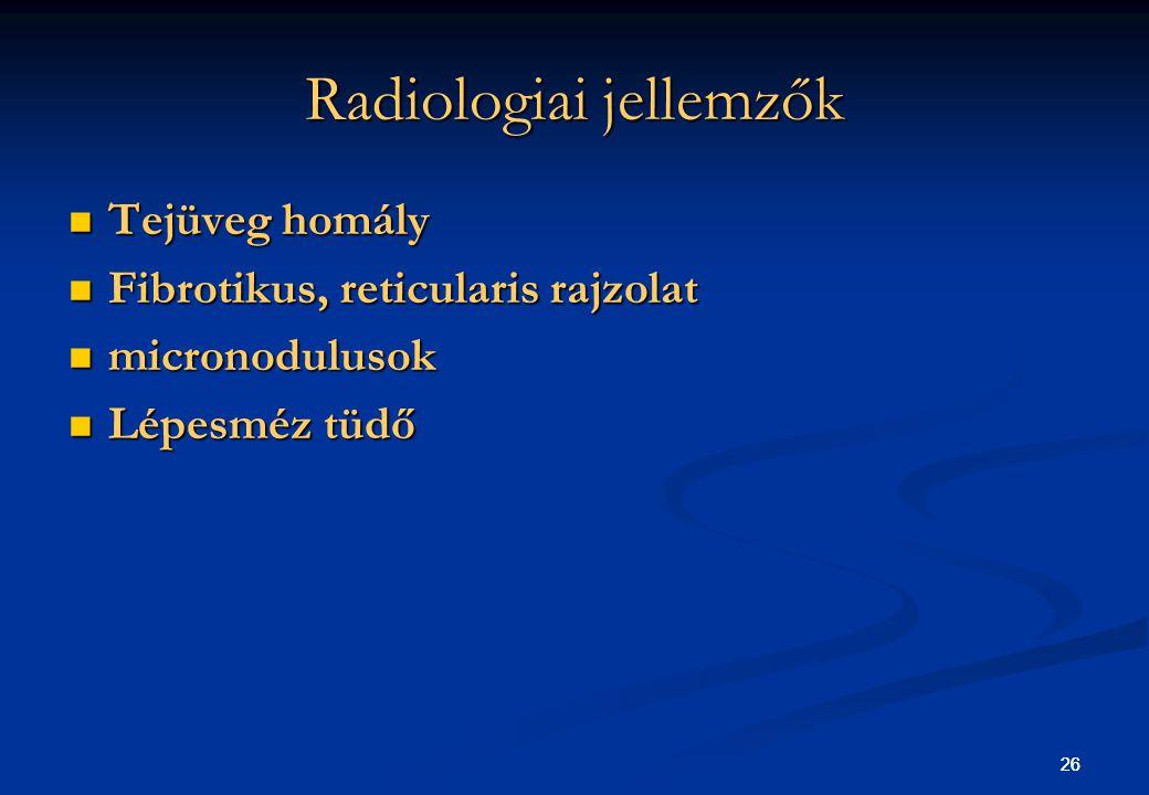 26 Radiologiai jellemzők Tejüveg homály Tejüveg homály Fibrotikus, reticularis rajzolat Fibrotikus, reticularis rajzolat micronodulusok micronodulusok