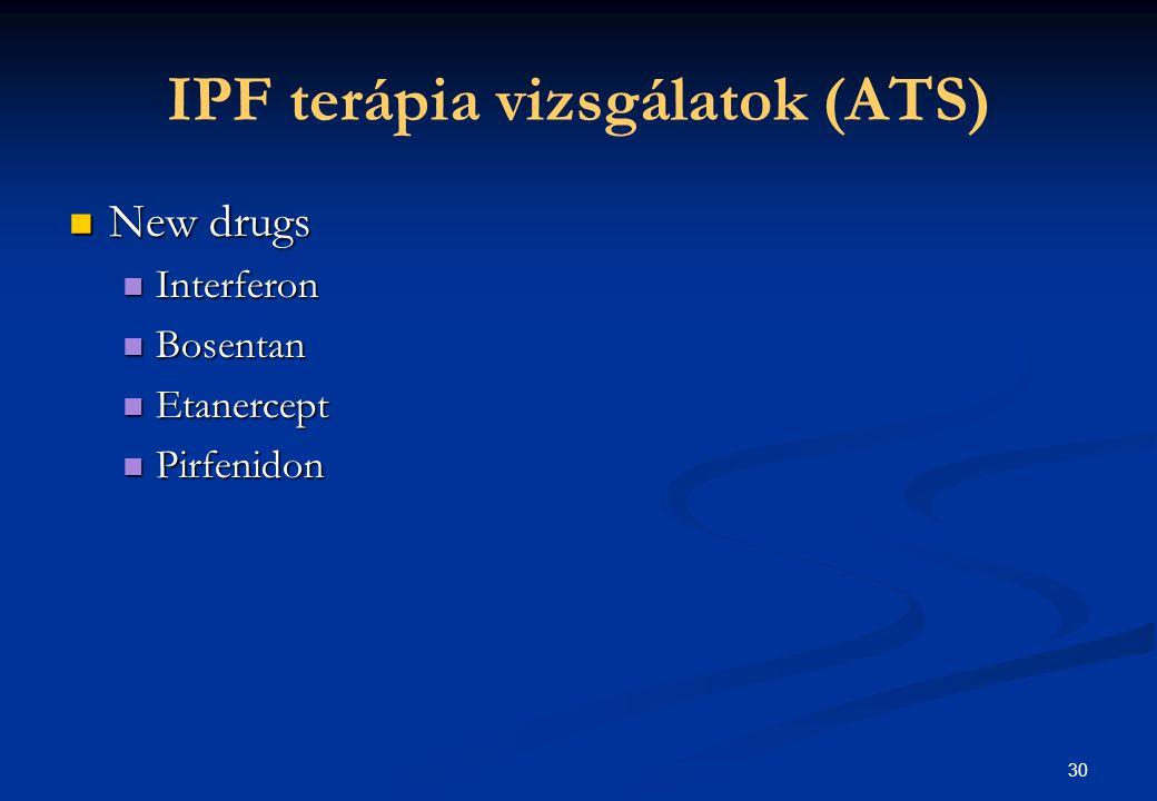 IPF terápia vizsgálatok (ATS) New drugs New drugs Interferon Interferon Bosentan Bosentan Etanercept Etanercept Pirfenidon Pirfenidon 30