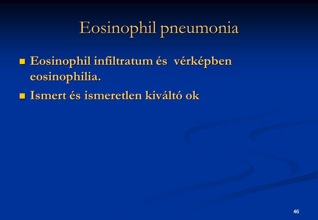 46 Eosinophil pneumonia Eosinophil infiltratum és vérképben eosinophilia. Eosinophil infiltratum és vérképben eosinophilia. Ismert és ismeretlen kivál