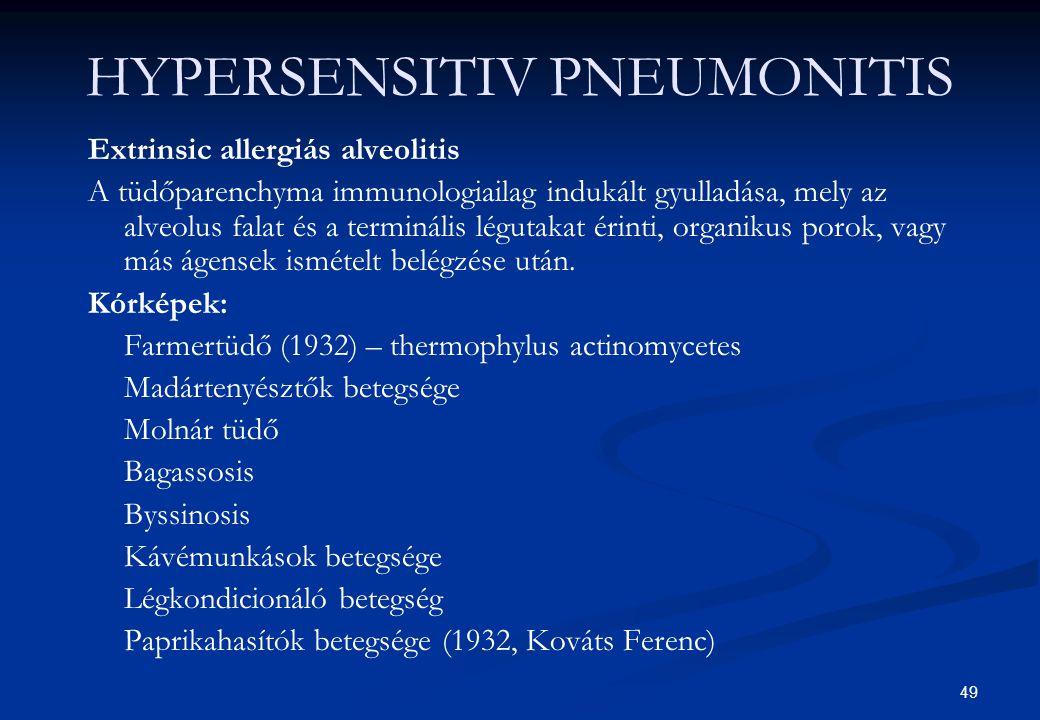49 HYPERSENSITIV PNEUMONITIS Extrinsic allergiás alveolitis A tüdőparenchyma immunologiailag indukált gyulladása, mely az alveolus falat és a terminál