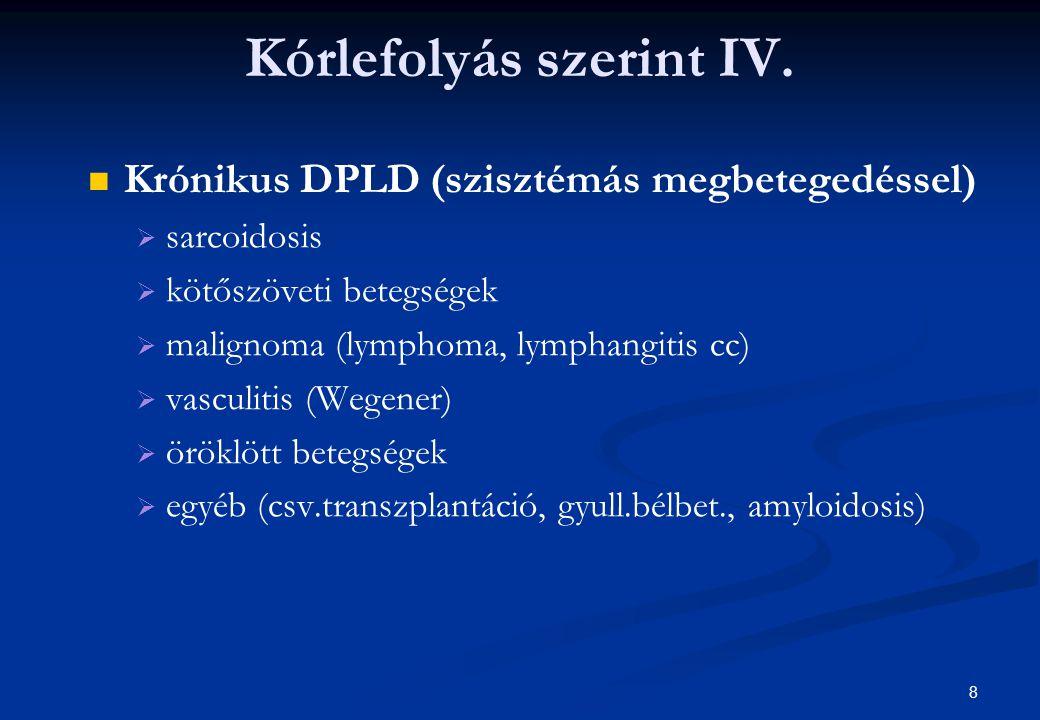 8 Kórlefolyás szerint IV. Krónikus DPLD (szisztémás megbetegedéssel)   sarcoidosis   kötőszöveti betegségek   malignoma (lymphoma, lymphangitis