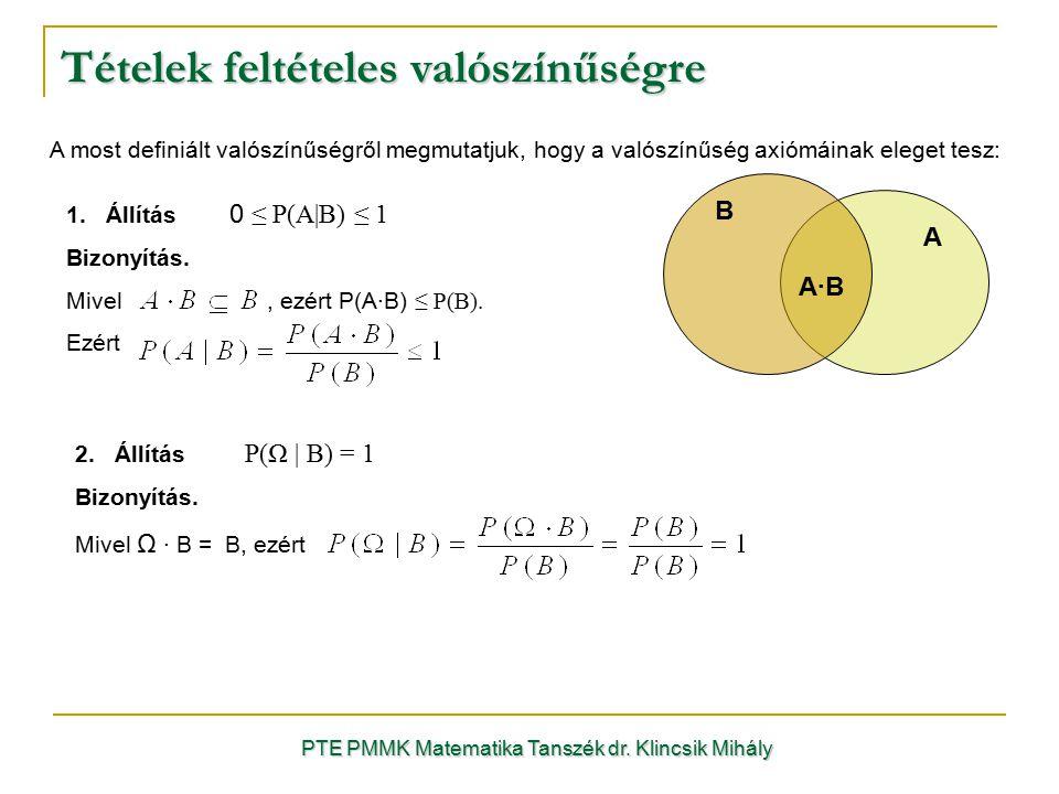 Tételek feltételes valószínűségre PTE PMMK Matematika Tanszék dr. Klincsik Mihály A most definiált valószínűségről megmutatjuk, hogy a valószínűség ax