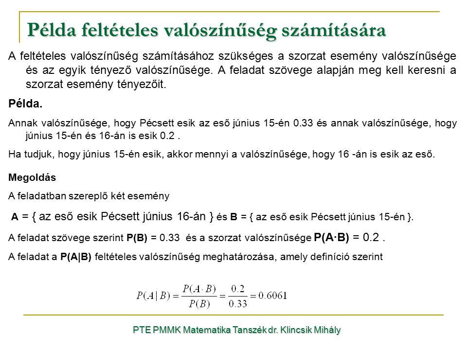 Példa feltételes valószínűség számítására PTE PMMK Matematika Tanszék dr. Klincsik Mihály A feltételes valószínűség számításához szükséges a szorzat e