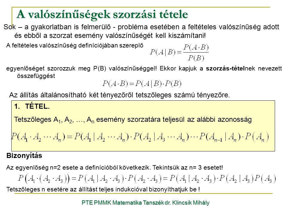 A valószínűségek szorzási tétele PTE PMMK Matematika Tanszék dr. Klincsik Mihály Sok – a gyakorlatban is felmerülő - probléma esetében a feltételes va