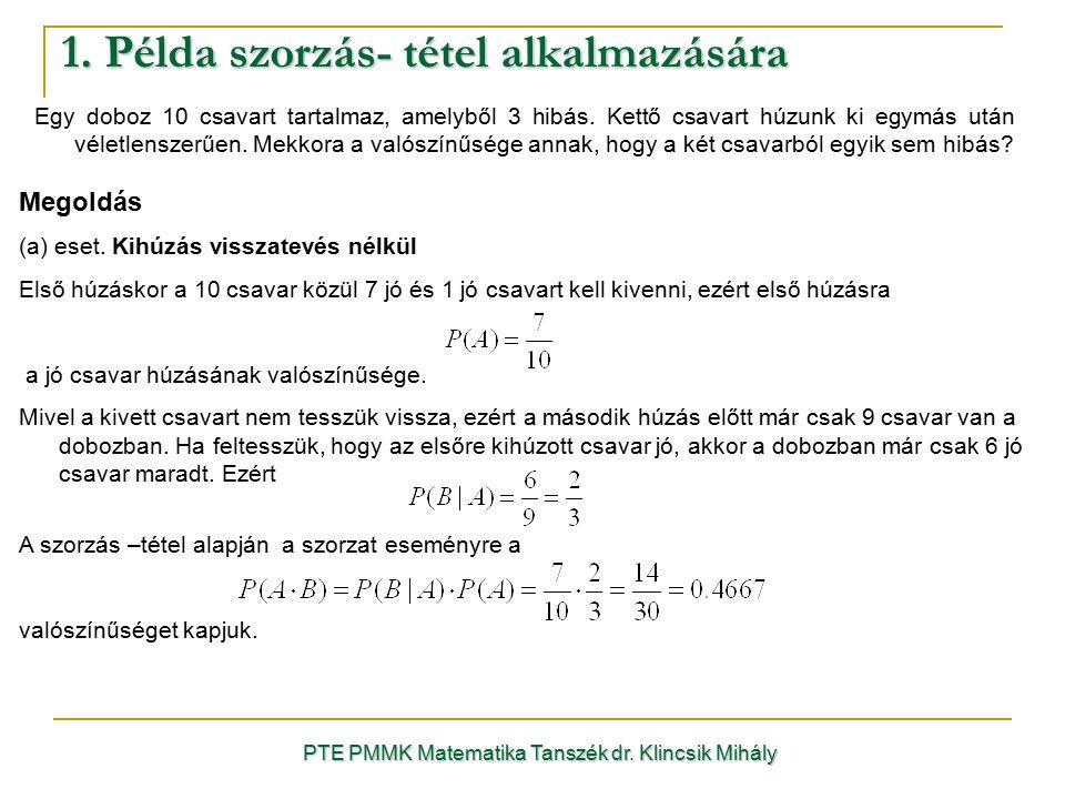 1. Példa szorzás- tétel alkalmazására PTE PMMK Matematika Tanszék dr. Klincsik Mihály Egy doboz 10 csavart tartalmaz, amelyből 3 hibás. Kettő csavart