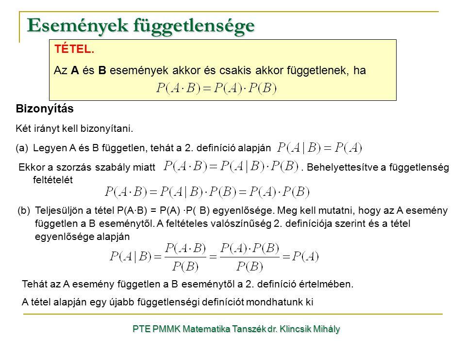 Események függetlensége PTE PMMK Matematika Tanszék dr. Klincsik Mihály TÉTEL. Az A és B események akkor és csakis akkor függetlenek, ha Bizonyítás Ké