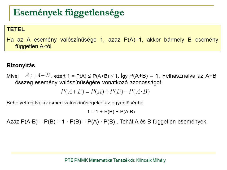 Események függetlensége PTE PMMK Matematika Tanszék dr. Klincsik Mihály TÉTEL Ha az A esemény valószínűsége 1, azaz P(A)=1, akkor bármely B esemény fü