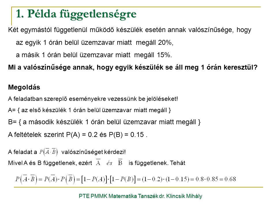 1. Példa függetlenségre PTE PMMK Matematika Tanszék dr. Klincsik Mihály Két egymástól függetlenül működő készülék esetén annak valószínűsége, hogy az