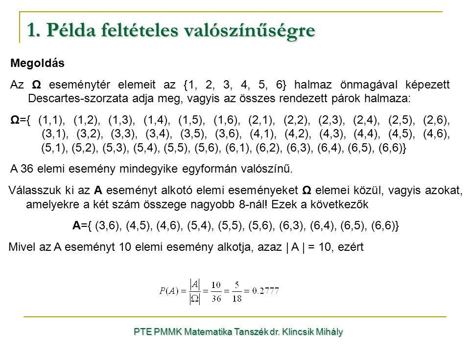 1. Példa feltételes valószínűségre PTE PMMK Matematika Tanszék dr. Klincsik Mihály Megoldás Az Ω eseménytér elemeit az {1, 2, 3, 4, 5, 6} halmaz önmag
