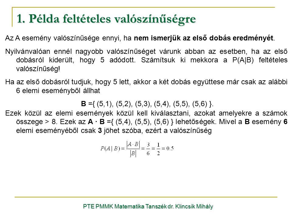 1. Példa feltételes valószínűségre PTE PMMK Matematika Tanszék dr. Klincsik Mihály Az A esemény valószínűsége ennyi, ha nem ismerjük az első dobás ere
