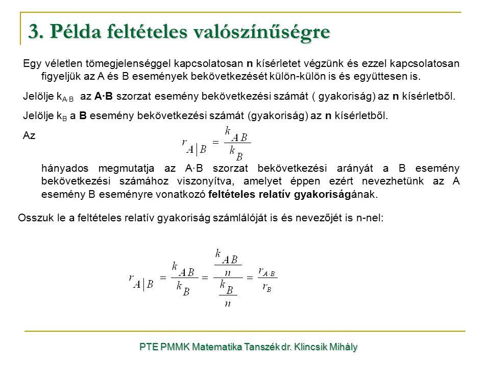 3. Példa feltételes valószínűségre PTE PMMK Matematika Tanszék dr. Klincsik Mihály Egy véletlen tömegjelenséggel kapcsolatosan n kísérletet végzünk és