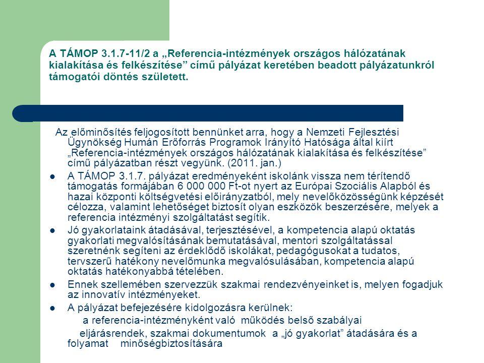 """A TÁMOP 3.1.7-11/2 a """"Referencia-intézmények országos hálózatának kialakítása és felkészítése című pályázat keretében beadott pályázatunkról támogatói döntés született."""