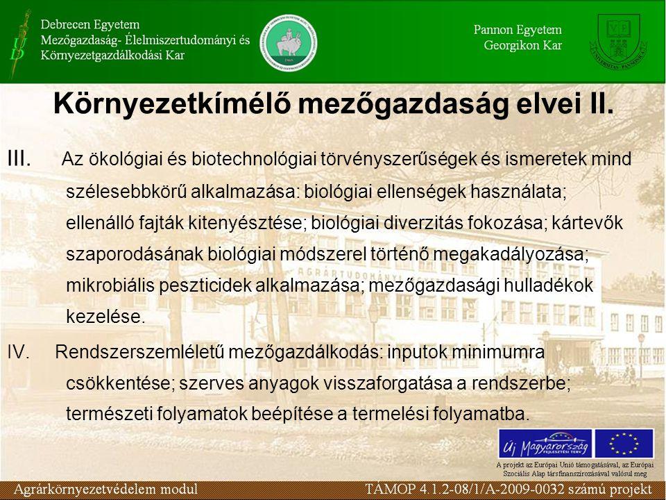 Környezetkímélő mezőgazdaság elvei II. III. Az ökológiai és biotechnológiai törvényszerűségek és ismeretek mind szélesebbkörű alkalmazása: biológiai e