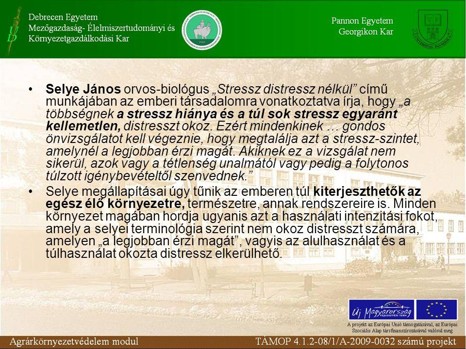 """Selye János orvos-biológus """"Stressz distressz nélkül című munkájában az emberi társadalomra vonatkoztatva írja, hogy """"a többségnek a stressz hiánya és a túl sok stressz egyaránt kellemetlen, distresszt okoz."""
