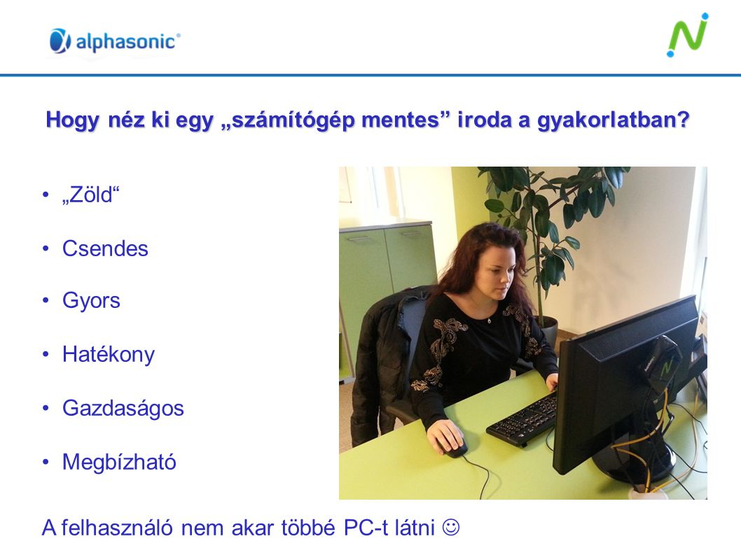 """Hogy néz ki egy """"számítógép mentes"""" iroda a gyakorlatban? """"Zöld"""" Csendes Gyors Hatékony Gazdaságos Megbízható A felhasználó nem akar többé PC-t látni"""