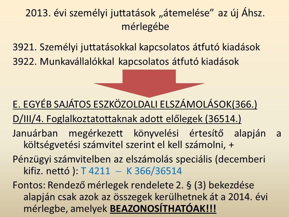"""2013. évi személyi juttatások """"átemelése"""" az új Áhsz. mérlegébe 3921. Személyi juttatásokkal kapcsolatos átfutó kiadások 3922. Munkavállalókkal kapcso"""