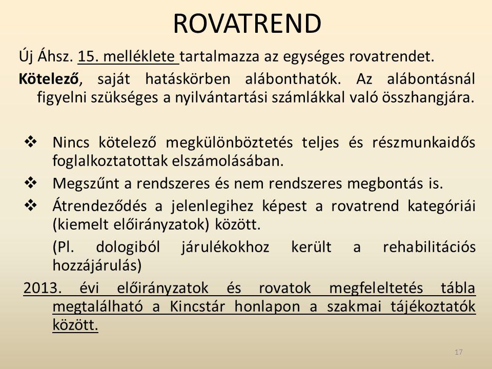 ROVATREND Új Áhsz. 15. melléklete tartalmazza az egységes rovatrendet. Kötelező, saját hatáskörben alábonthatók. Az alábontásnál figyelni szükséges a