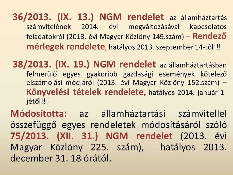 36/2013. (IX. 13.) NGM rendelet az államháztartás számvitelének 2014. évi megváltozásával kapcsolatos feladatokról (2013. évi Magyar Közlöny 149.szám)