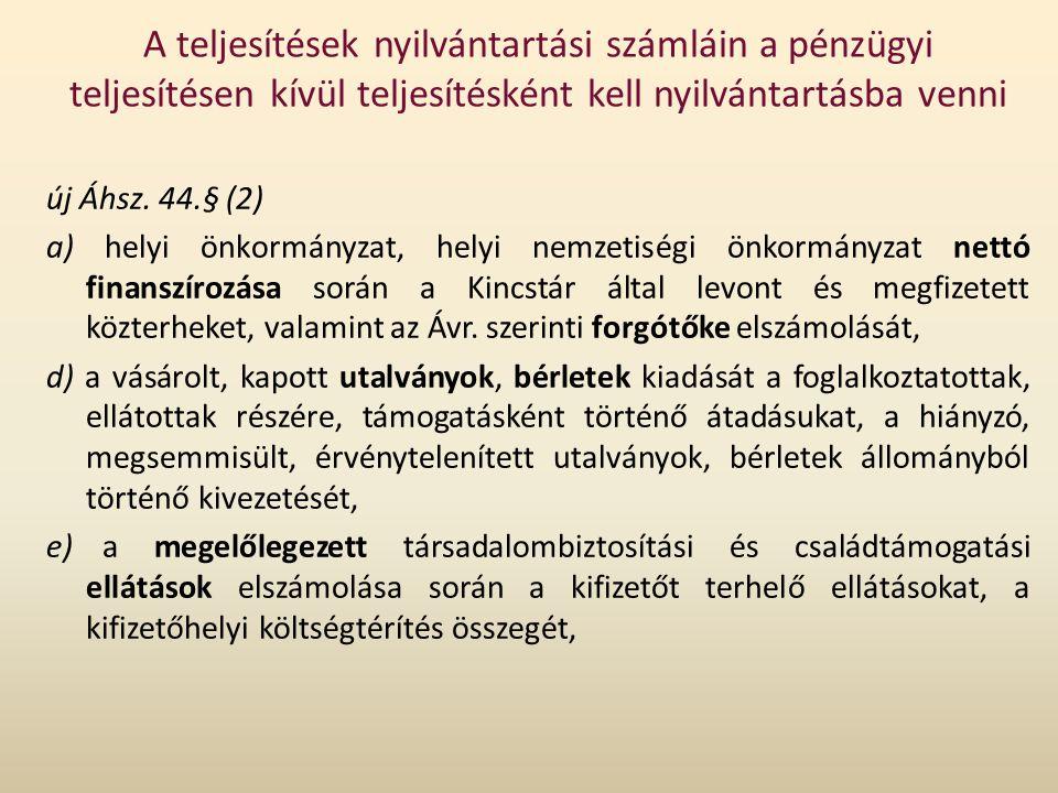 A teljesítések nyilvántartási számláin a pénzügyi teljesítésen kívül teljesítésként kell nyilvántartásba venni új Áhsz. 44.§ (2) a) helyi önkormányzat