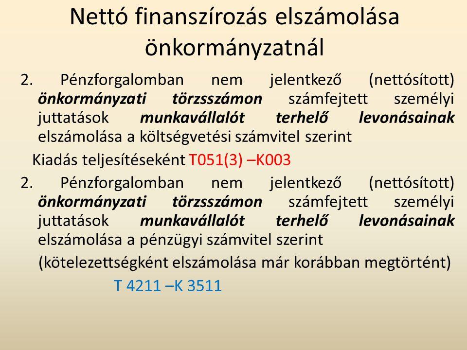 Nettó finanszírozás elszámolása önkormányzatnál 2. Pénzforgalomban nem jelentkező (nettósított) önkormányzati törzsszámon számfejtett személyi juttatá