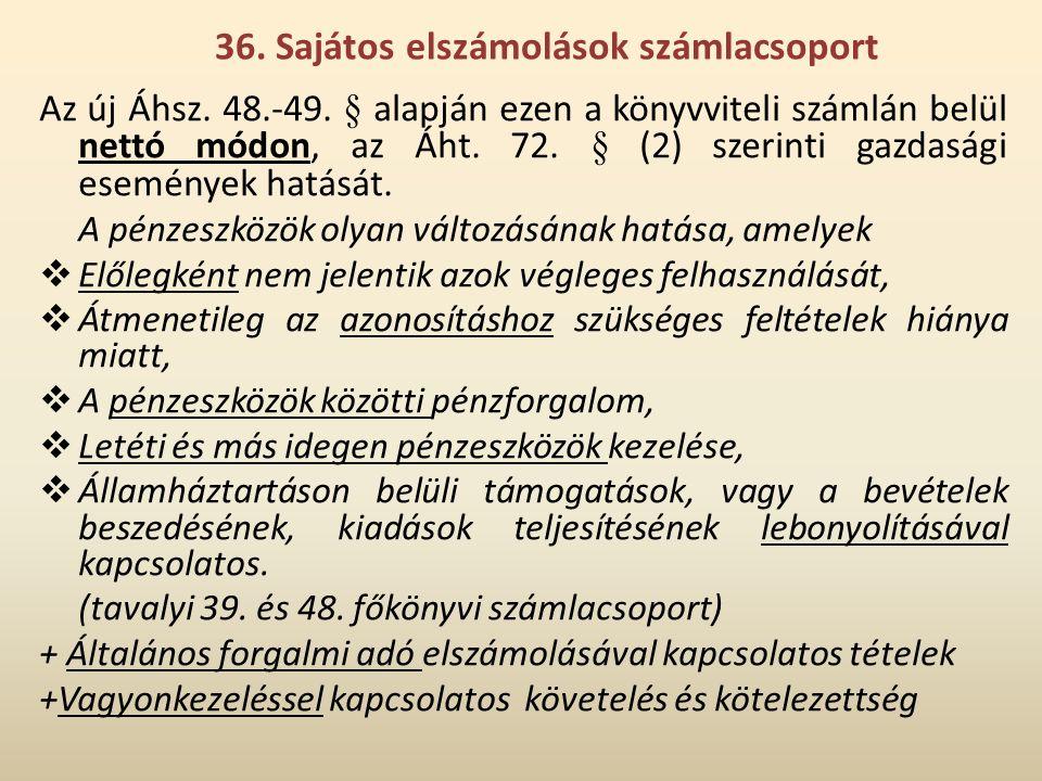 36. Sajátos elszámolások számlacsoport Az új Áhsz. 48.-49. § alapján ezen a könyvviteli számlán belül nettó módon, az Áht. 72. § (2) szerinti gazdaság