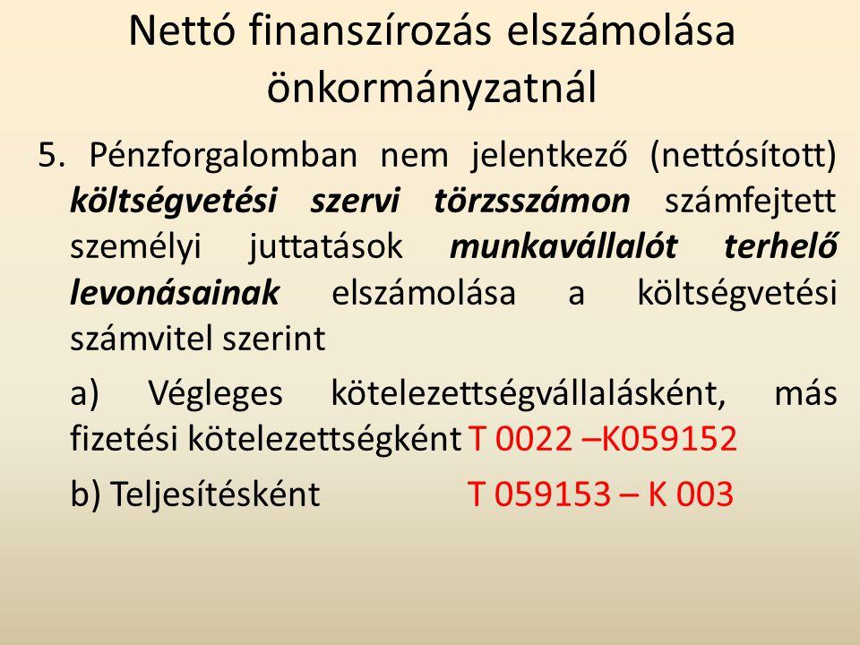 Nettó finanszírozás elszámolása önkormányzatnál 5. Pénzforgalomban nem jelentkező (nettósított) költségvetési szervi törzsszámon számfejtett személyi
