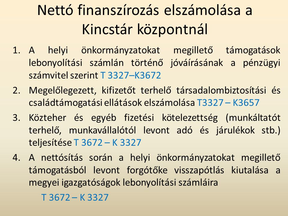 Nettó finanszírozás elszámolása a Kincstár központnál 1.A helyi önkormányzatokat megillető támogatások lebonyolítási számlán történő jóváírásának a pé
