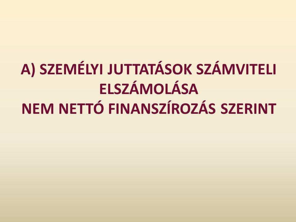 A) SZEMÉLYI JUTTATÁSOK SZÁMVITELI ELSZÁMOLÁSA NEM NETTÓ FINANSZÍROZÁS SZERINT