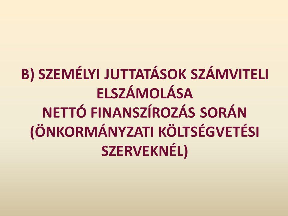 B) SZEMÉLYI JUTTATÁSOK SZÁMVITELI ELSZÁMOLÁSA NETTÓ FINANSZÍROZÁS SORÁN (ÖNKORMÁNYZATI KÖLTSÉGVETÉSI SZERVEKNÉL)
