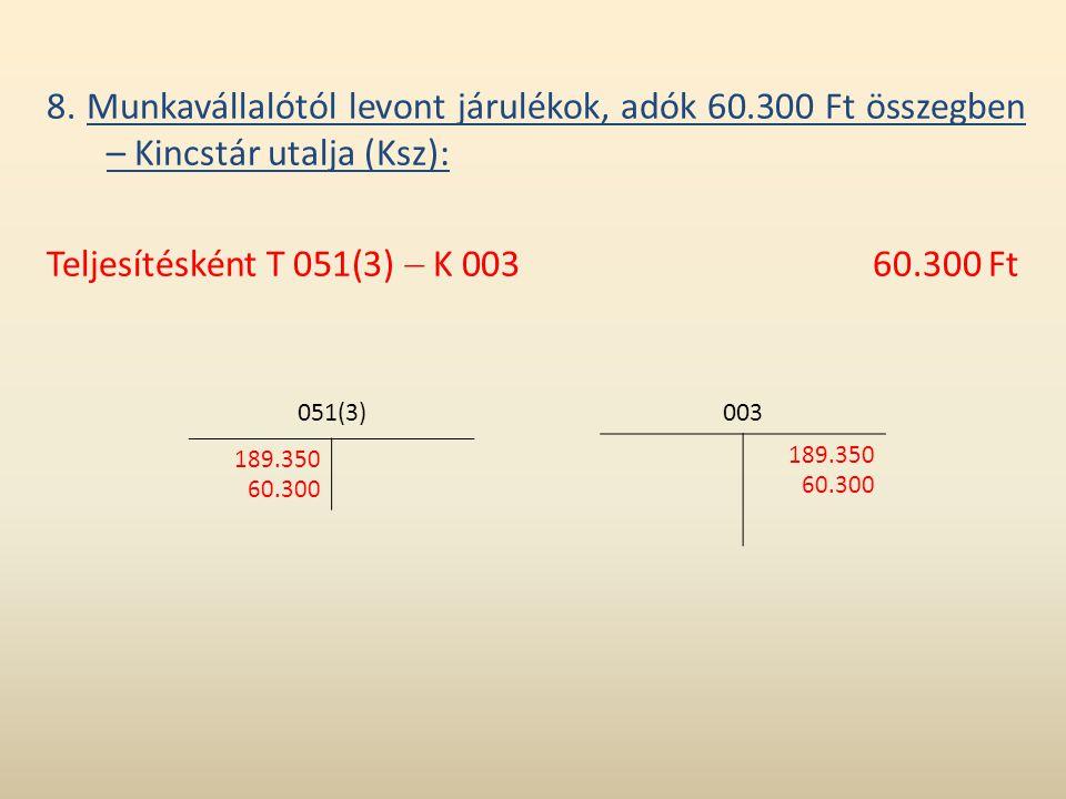 8. Munkavállalótól levont járulékok, adók 60.300 Ft összegben – Kincstár utalja (Ksz): Teljesítésként T 051(3)  K 00360.300 Ft 003 189.350 60.300 051