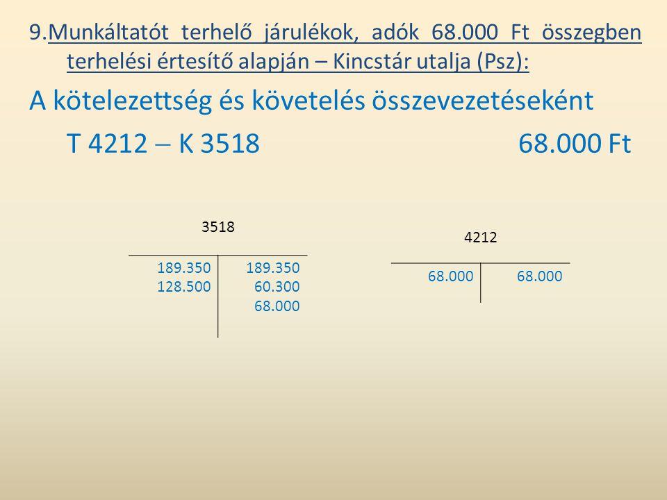 9.Munkáltatót terhelő járulékok, adók 68.000 Ft összegben terhelési értesítő alapján – Kincstár utalja (Psz): A kötelezettség és követelés összevezeté