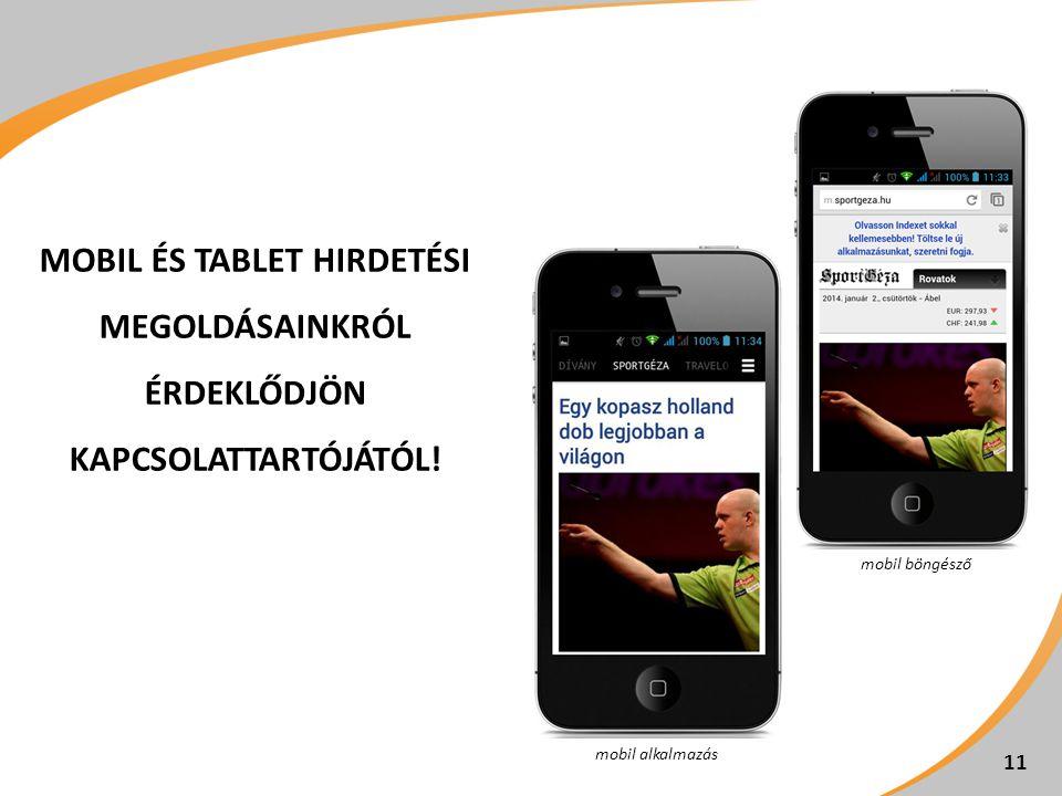 MOBIL ÉS TABLET HIRDETÉSI MEGOLDÁSAINKRÓL ÉRDEKLŐDJÖN KAPCSOLATTARTÓJÁTÓL! 11 mobil alkalmazás mobil böngésző