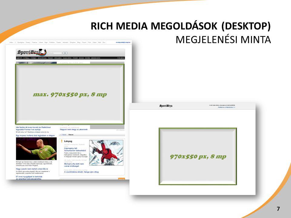 RICH MEDIA MEGOLDÁSOK (DESKTOP) MEGJELENÉSI MINTA 7 max. 970x550 px, 8 mp 970x550 px, 8 mp
