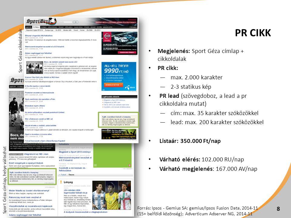 8 PR CIKK Megjelenés: Sport Géza címlap + cikkoldalak PR cikk: ―max. 2.000 karakter ―2-3 statikus kép PR lead (szövegdoboz, a lead a pr cikkoldalra mu