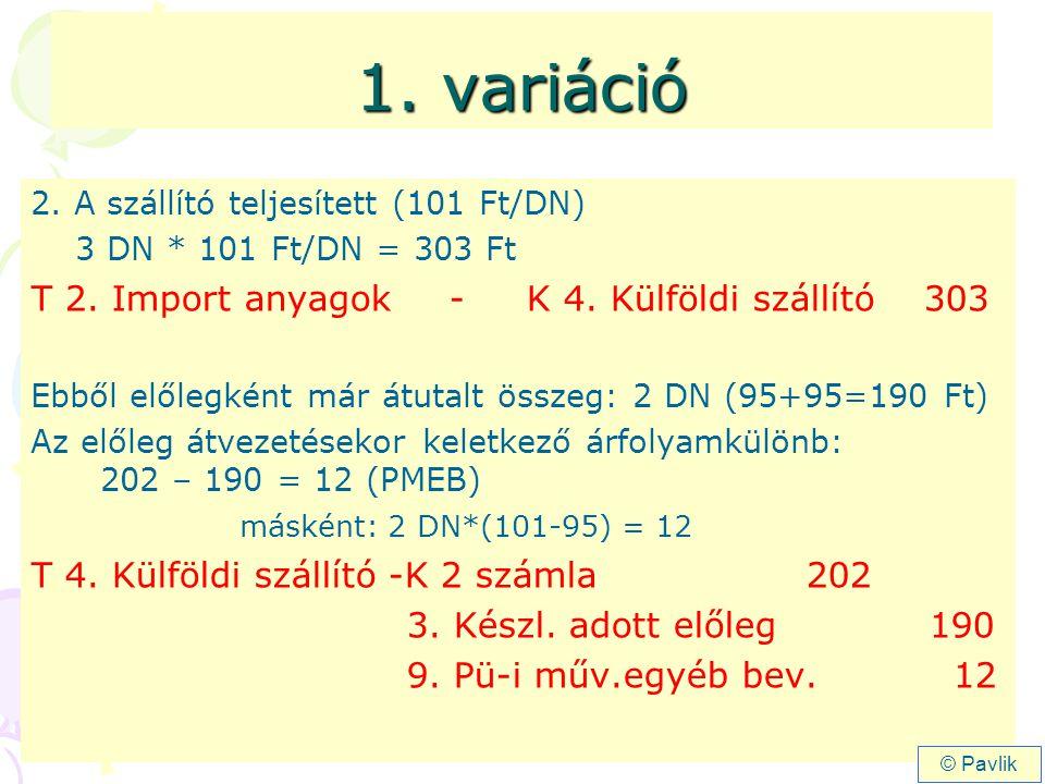 1. variáció 2. A szállító teljesített (101 Ft/DN) 3 DN * 101 Ft/DN = 303 Ft T 2. Import anyagok- K 4. Külföldi szállító 303 Ebből előlegként már átuta