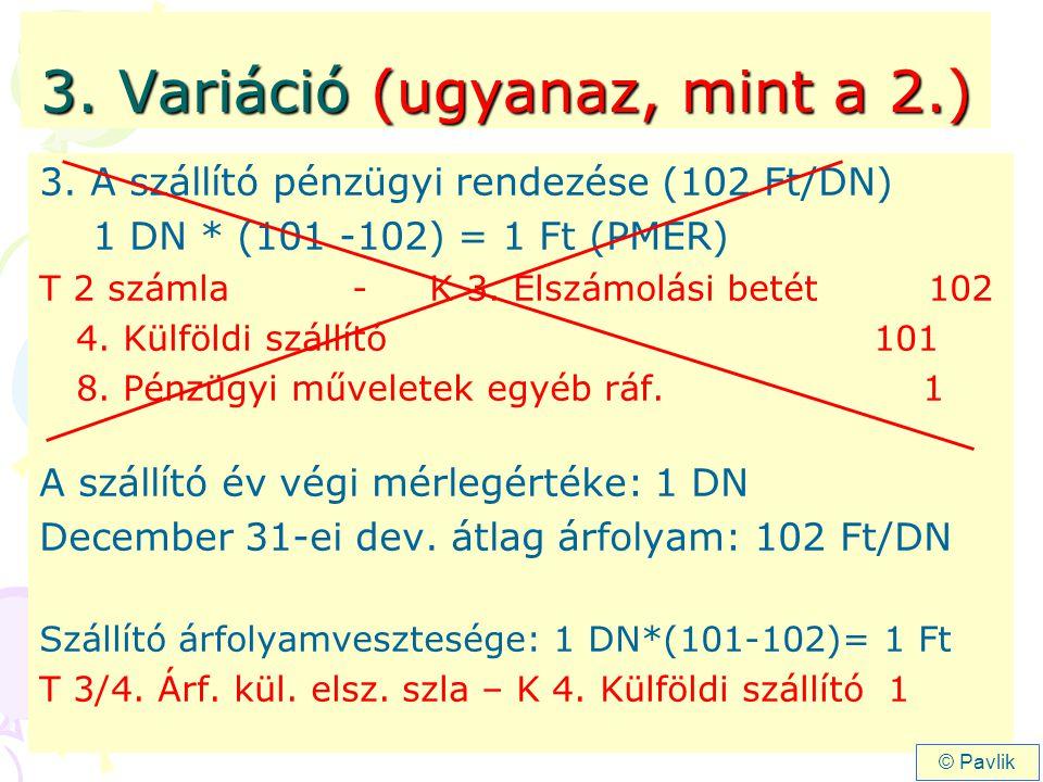3. Variáció (ugyanaz, mint a 2.) 3. A szállító pénzügyi rendezése (102 Ft/DN) 1 DN * (101 -102) = 1 Ft (PMER) T 2 számla - K 3. Elszámolási betét 102