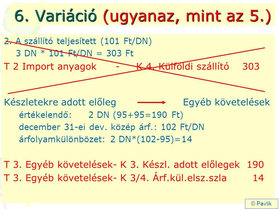 2. A szállító teljesített (101 Ft/DN) 3 DN * 101 Ft/DN = 303 Ft T 2 Import anyagok- K 4. Külföldi szállító 303 Készletekre adott előleg Egyéb követelé