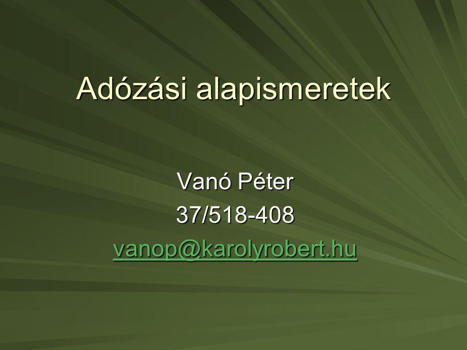 Adózási alapismeretek Vanó Péter 37/518-408 vanop@karolyrobert.hu