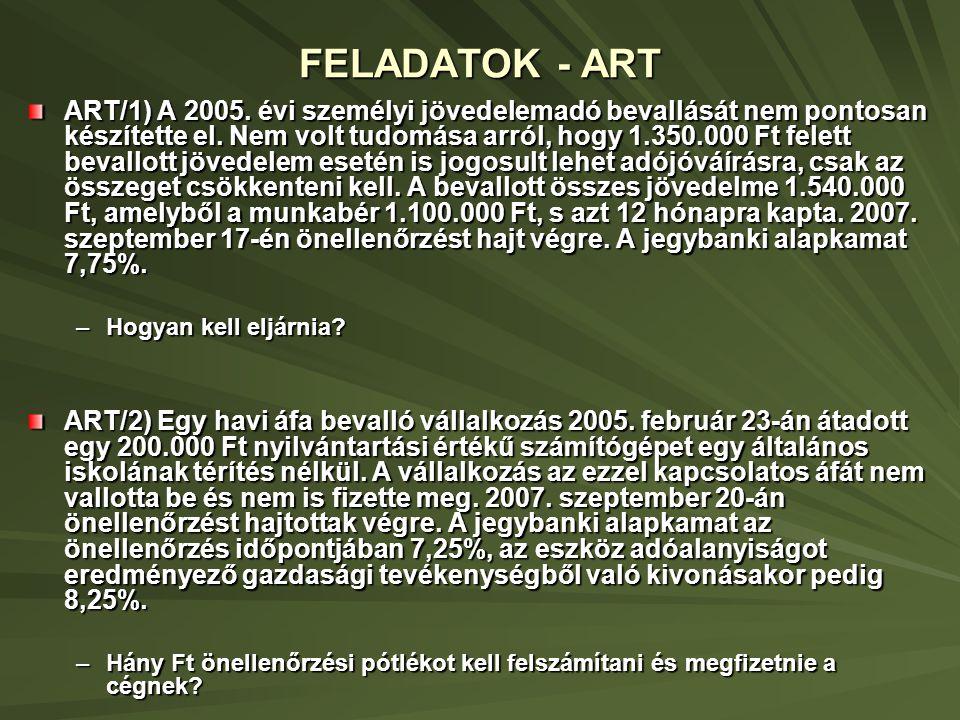 FELADATOK - ART ART/1) A 2005. évi személyi jövedelemadó bevallását nem pontosan készítette el. Nem volt tudomása arról, hogy 1.350.000 Ft felett beva