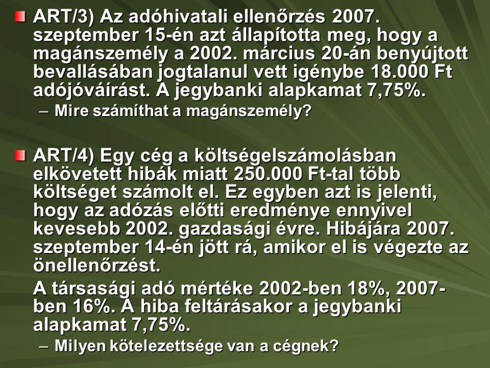 ART/3) Az adóhivatali ellenőrzés 2007. szeptember 15-én azt állapította meg, hogy a magánszemély a 2002. március 20-án benyújtott bevallásában jogtala