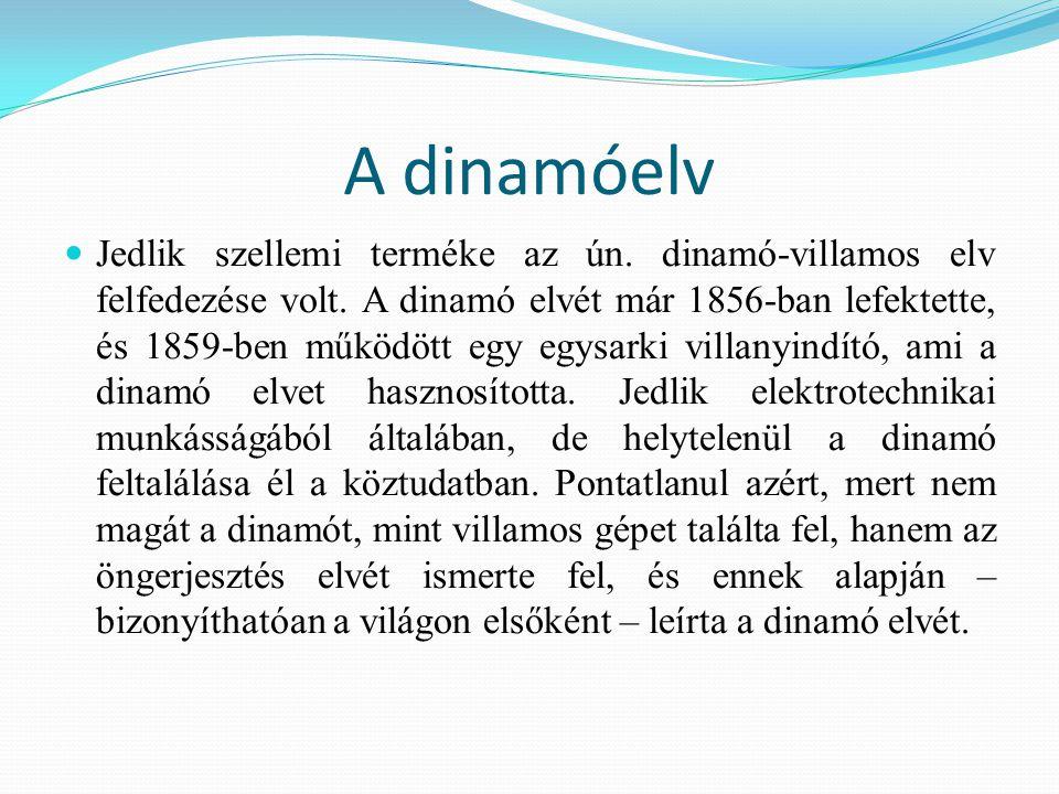 A dinamóelv Jedlik szellemi terméke az ún. dinamó-villamos elv felfedezése volt. A dinamó elvét már 1856-ban lefektette, és 1859-ben működött egy egys