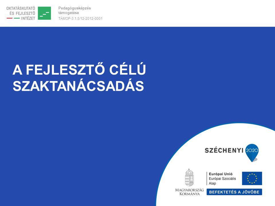 Pedagógusképzés támogatása TÁMOP-3.1.5/12-2012-0001 A FEJLESZTŐ CÉLÚ SZAKTANÁCSADÁS