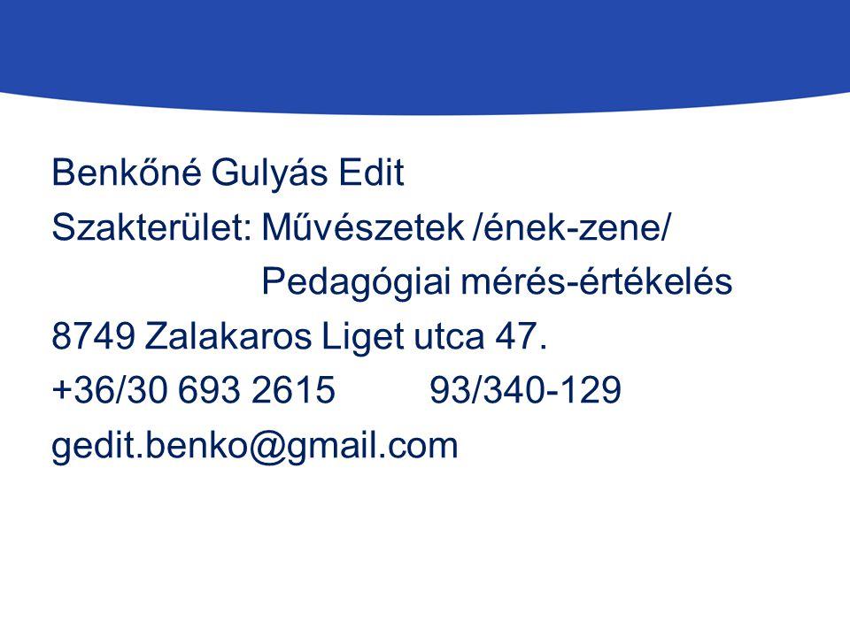 Benkőné Gulyás Edit Szakterület: Művészetek /ének-zene/ Pedagógiai mérés-értékelés 8749 Zalakaros Liget utca 47. +36/30 693 2615 93/340-129 gedit.benk