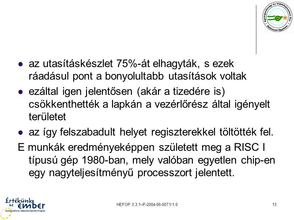 HEFOP 3.3.1–P-2004-06-0071/1.013 az utasításkészlet 75%-át elhagyták, s ezek ráadásul pont a bonyolultabb utasítások voltak ezáltal igen jelentősen (akár a tizedére is) csökkenthették a lapkán a vezérlőrész által igényelt területet az így felszabadult helyet regiszterekkel töltötték fel.